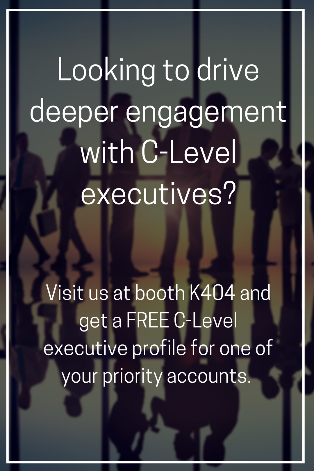 Are you looking to drive deeper engagement w C-Level decision makers_ (2)